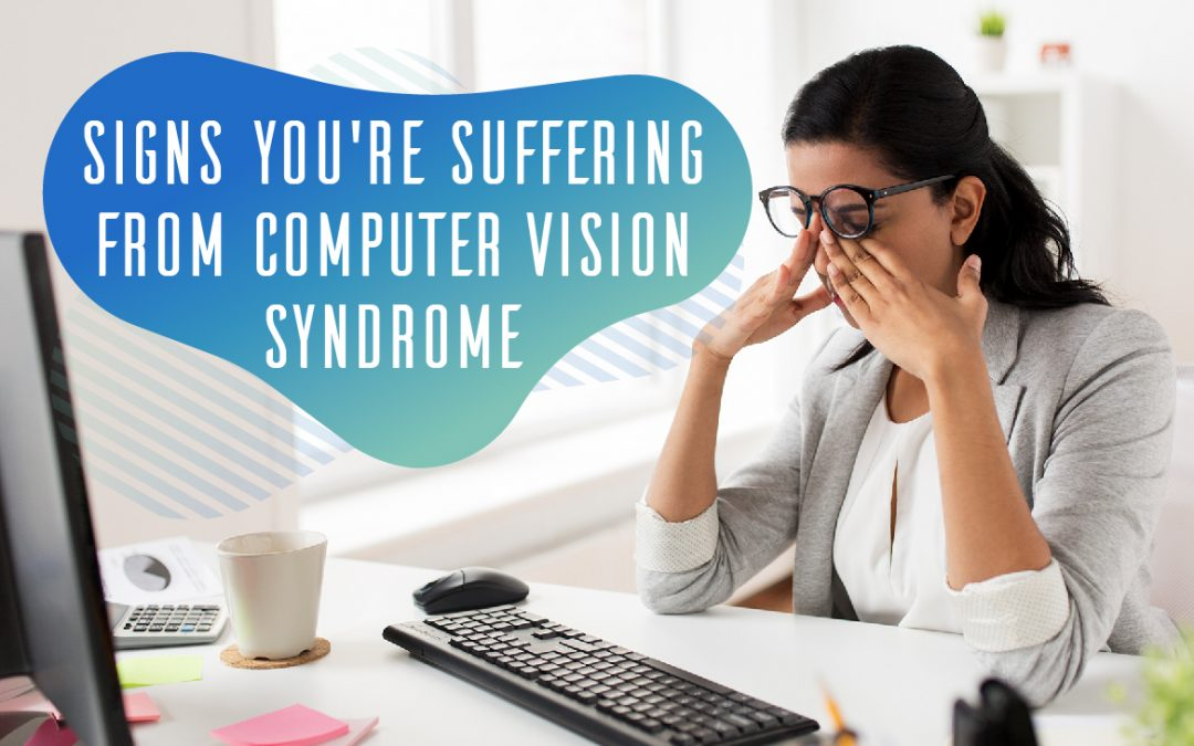 Signs You're Suffering From Computer Vision Syndrome